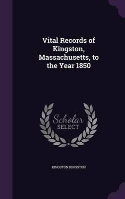 Vital Records of Kingston, Massachusetts, to the Year 1850