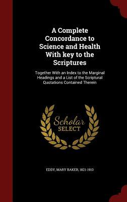 A Complete Concordance to Science and Health with Key to the Scriptures