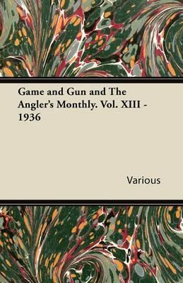Game and Gun and the Angler's Monthly. Vol. XIII - 1936