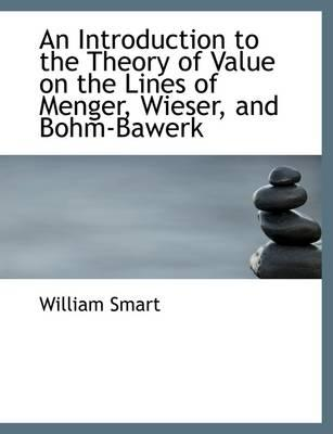 An Introduction to the Theory of Value on the Lines of Menger, Wieser, and Bohm-Bawerk