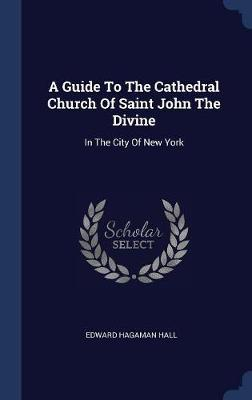 A Guide to the Cathedral Church of Saint John the Divine