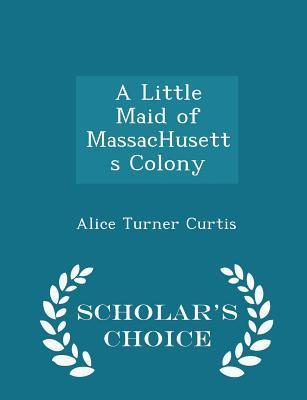 A Little Maid of Massachusetts Colony - Scholar's Choice Edition