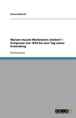 Warum musste Wallenstein sterben? -  Ereignisse von 1633 bis zum Tag seiner Ermordung