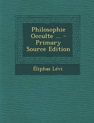 Philosophie Occulte ... - Primary Source Edition