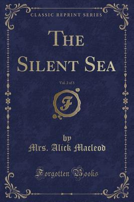 The Silent Sea, Vol. 2 of 3 (Classic Reprint)