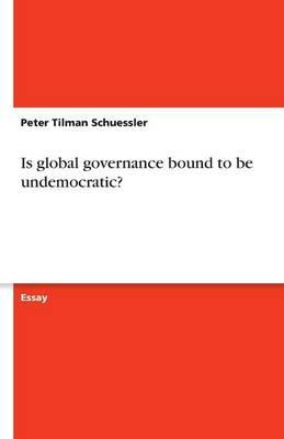 Is global governance bound to be undemocratic?