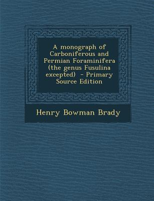 Monograph of Carboniferous and Permian Foraminifera (the Genus Fusulina Excepted)