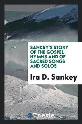 Sankey's Story of the Gospel Hymns and of Sacred Songs and Solos