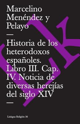 Historia De Los Heterodoxos Espanoles Iii/history of the Spanish Heterodox III