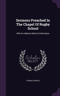 Sermons Preached in the Chapel of Rugby School