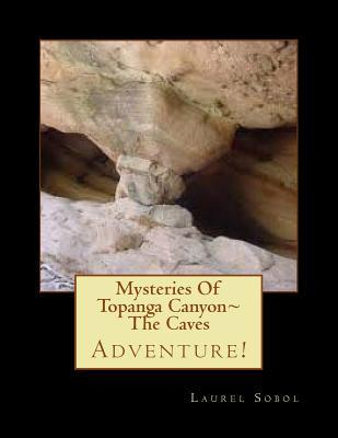 Mysteries of Topanga Canyon the Caves