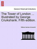The Tower of London ... Illustrated by George Cruikshank. Fifth Edition.