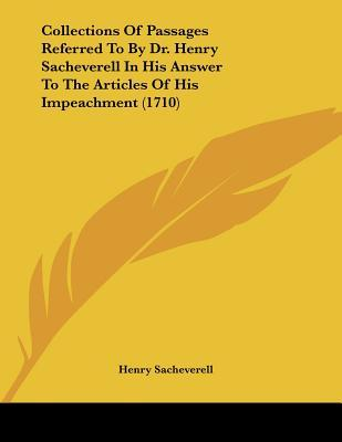 Collections of Passages Referred to by Dr. Henry Sacheverell in His Answer to the Articles of His Impeachment (1710)