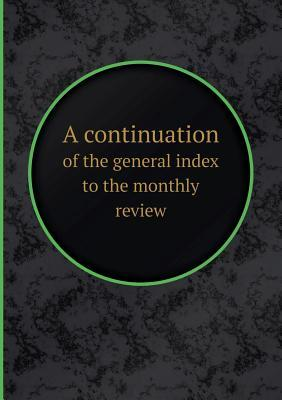 A Continuation of the General Index to the Monthly Review