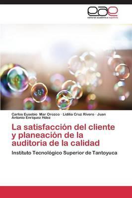La satisfacción del cliente y planeación de la auditoria de la calidad