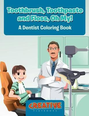 Toothbrush, Toothpaste, and Floss, Oh My! A Dentist Coloring Book