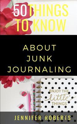 50 Things to Know About Junk Journaling