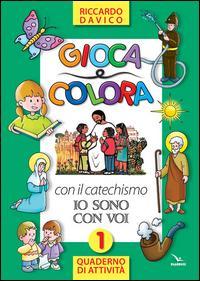 Gioca e colora con il catechismo «Io sono con voi». Quaderno di attività. Ediz. illustrata