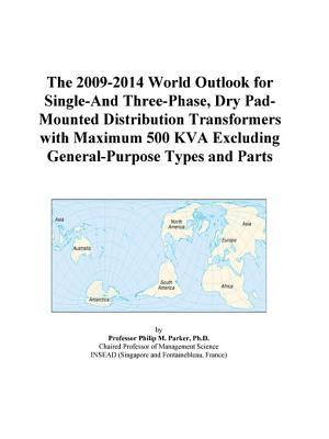 The 2009-2014 World Outlook for Single-And Three-Phase, Dry Pad-Mounted Distribution Transformers with Maximum 500 KVA Excluding General-Purpose Types and Parts