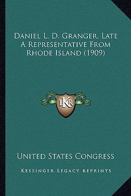 Daniel L. D. Granger, Late a Representative from Rhode Island (1909)