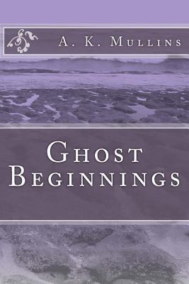 Ghost Beginnings