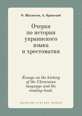 Essays on the History of the Ukrainian Language and the Reading-Book.