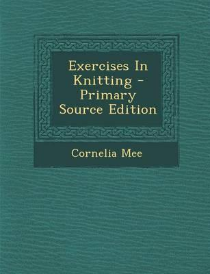 Exercises in Knitting - Primary Source Edition