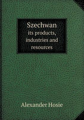 Szechwan Its Products, Industries and Resources