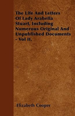 The Life And Letters Of Lady Arabella Stuart, Including Numerous Original And Unpublished Documents - Vol II