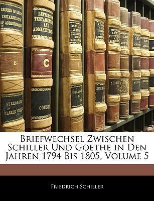 Briefwechsel zwischen Schiller und Goethe in den Jahren 1794 bis 1805, Fuenfter Teil