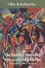 On Sunday Morning She Gathered Herbs