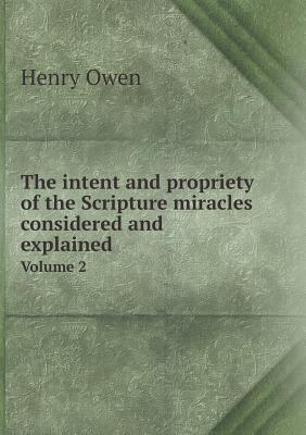 The Intent and Propriety of the Scripture Miracles Considered and Explained Volume 2