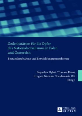 Gedenkstätten Für Die Opfer Des Nationalsozialismus in Polen Und Österreich