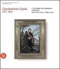 Giambattista Gigola 1767-1841 e il ritratto in miniatura a Brescia tra Settecento e Ottocento