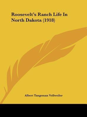Roosevelt's Ranch Life in North Dakota (1918)