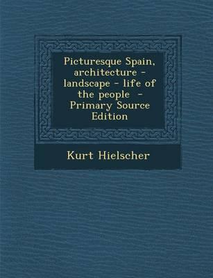 Picturesque Spain, Architecture - Landscape - Life of the People - Primary Source Edition