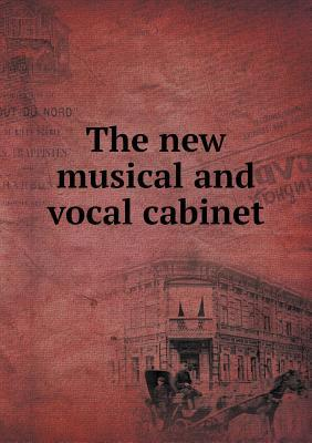 The New Musical and Vocal Cabinet