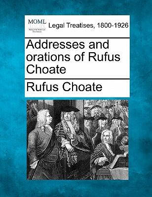 Addresses and Orations of Rufus Choate