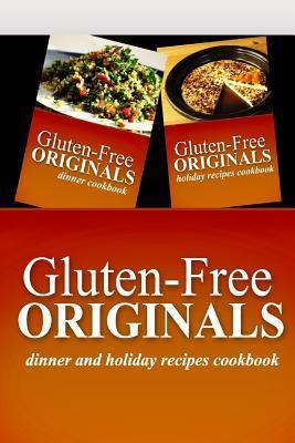Gluten-Free Originals / Dinner and Holiday Recipes Cookbook