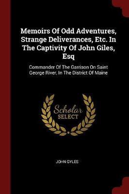 Memoirs of Odd Adventures, Strange Deliverances, Etc. in the Captivity of John Giles, Esq