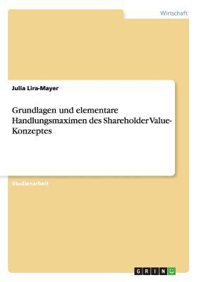 Grundlagen und elementare Handlungsmaximen des Shareholder Value- Konzeptes