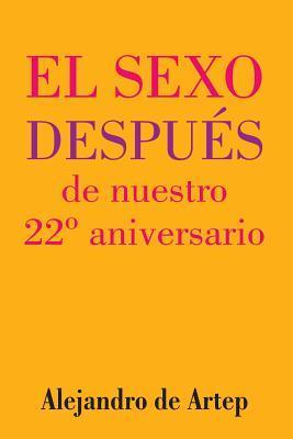 Sex After Our 22nd Anniversary / El Sexo Después De Nuestro 22º Aniversario