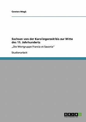 Sachsen von der Karolingerzeit bis zur Mitte des 11. Jahrhunderts
