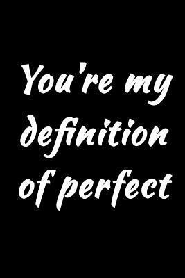 You're My Definition of Perfect Journal