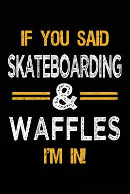 If You Said Skateboarding & Waffles I'm In