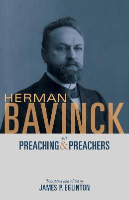 Herman Bavinck on Preaching & Preachers