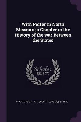 With Porter in North Missouri; A Chapter in the History of the War Between the States