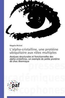 L Alpha-Cristalline, une Proteine Ubiquitaire aux Roles Multiples