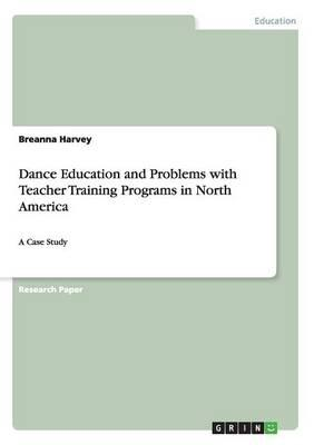 Dance Education and Problems with Teacher Training Programs in North America