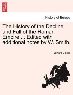 The History of the Decline and Fall of the Roman Empire ... Edited with additional notes by W. Smith, vol. VIII